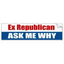 ex_republican_ask_me_why_bumper_sticker-ra2776a344c324d8886852cc3a7724cda_v9wht_8byvr_210.jpg